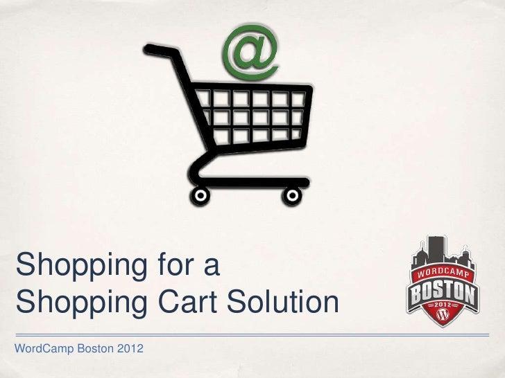 WordCamp Boston 2012 - Shopping for a WordPress Shopping Cart Solutiion
