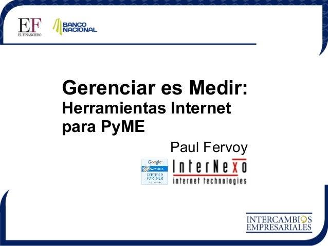 Gerenciar es Medir: Herramientas Internet para PyME  Paul Fervoy InterNexo