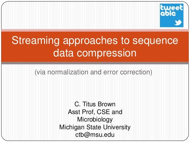 Streaming approaches to sequence        data compression    (via normalization and error correction)                 C. Ti...