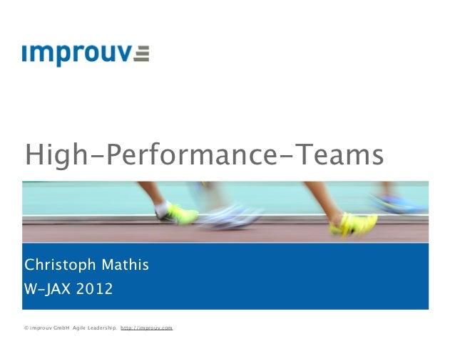 High-Performance-TeamsChristoph MathisW-JAX 2012© improuv GmbH Agile Leadership. http://improuv.com