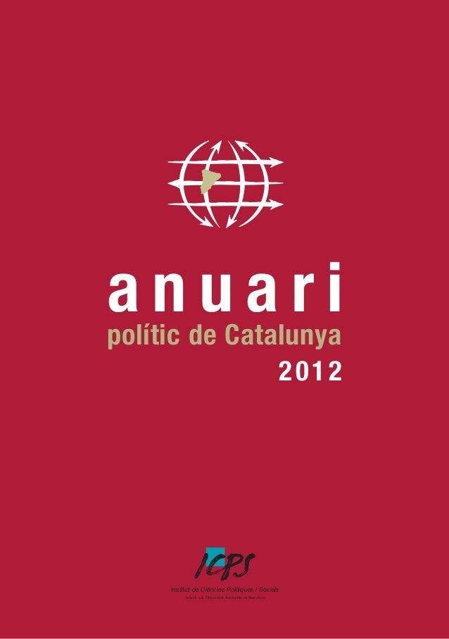 a nde Catalunya uari polític 2012  Institut de Ciències Polítiques i Socials Adscrit a la Universitat Autònoma de Barcelon...