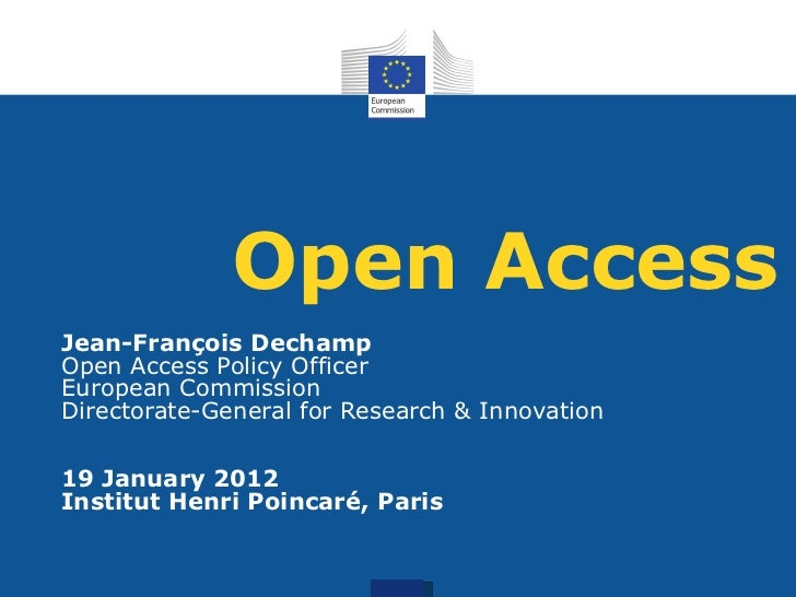 Open Access Jean-François Dechamp Open Access Policy Officer European Commission Directorate-General for Research & Innova...
