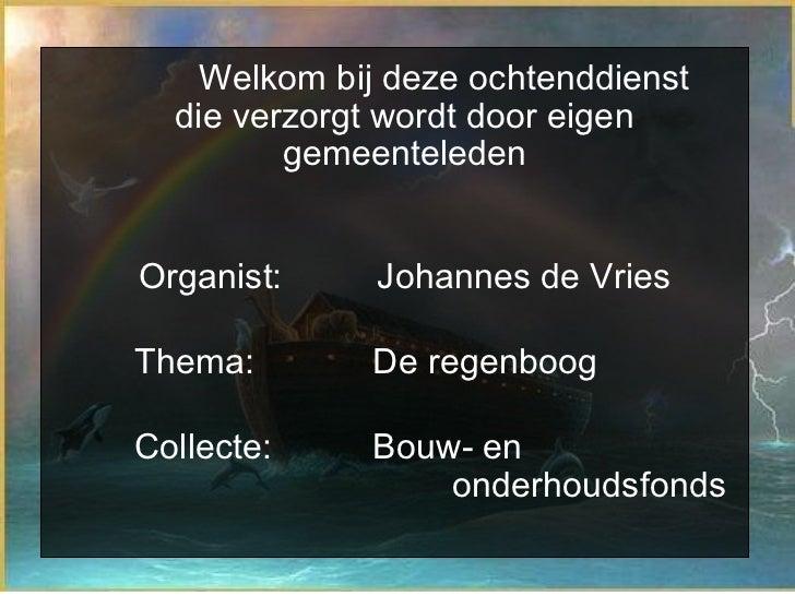 Welkom bij deze ochtenddienst die verzorgt wordt door eigen gemeenteleden Organist:  Johannes de Vries Thema:  De regenboo...