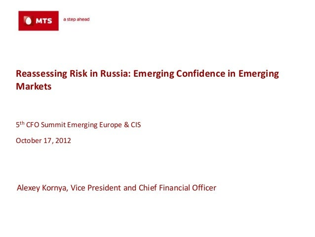 Reassessing Risk in Russia: Emerging Confidence in EmergingMarkets5th CFO Summit Emerging Europe & CISOctober 17, 2012Alex...