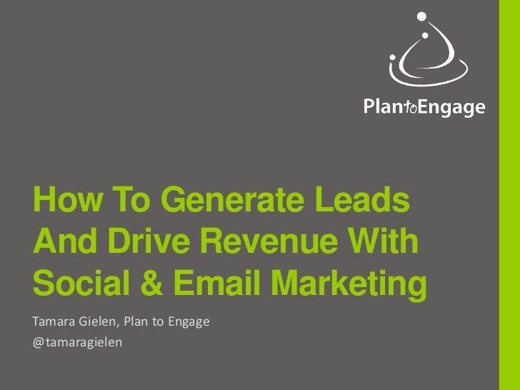 How To Generate LeadsAnd Drive Revenue WithSocial & Email MarketingTamara Gielen, Plan to Engage@tamaragielen
