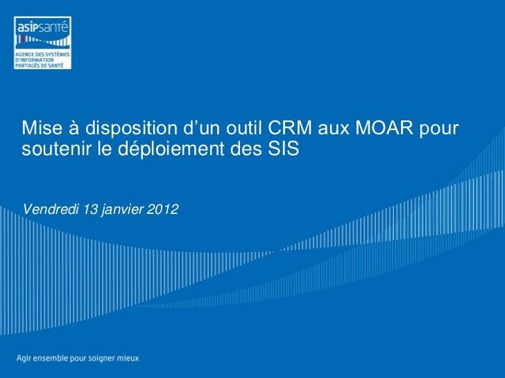 Mise à disposition d'un outil CRM aux MOAR poursoutenir le déploiement des SISVendredi 13 janvier 2012