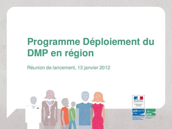 Programme Déploiement duDMP en régionRéunion de lancement, 13 janvier 2012