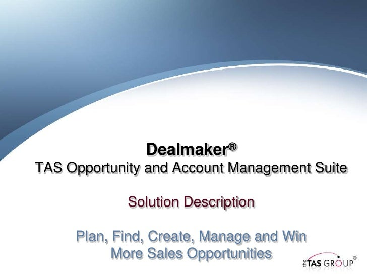 Dealmaker®TAS Opportunity and Account Management Suite             Solution Description     Plan, Find, Create, Manage and...