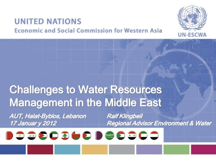 Challenges to Water ResourcesManagement in the Middle EastAUT, Halat-Byblos, Lebanon   Ralf Klingbeil17 Januar y 2012     ...