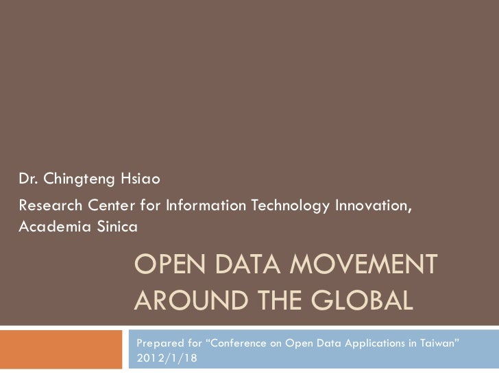 Dr. Chingteng HsiaoResearch Center for Information Technology Innovation,Academia Sinica               OPEN DATA MOVEMENT ...