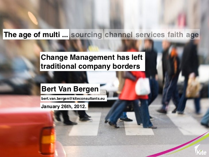 The age of multi ... sourcing channel services faith age          Change Management has left          traditional company ...