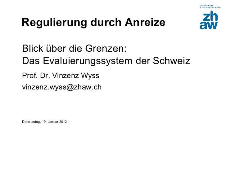 Regulierung durch AnreizeBlick über die Grenzen:Das Evaluierungssystem der SchweizProf. Dr. Vinzenz Wyssvinzenz.wyss@zhaw....
