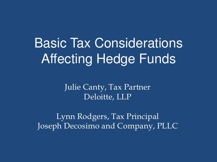 Basic Tax Considerations Affecting Hedge Funds      Julie Canty, Tax Partner            Deloitte, LLP     Lynn Rodgers, Ta...
