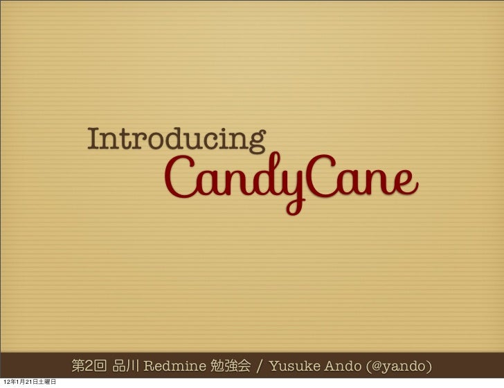 Introducing                   CandyCane                 Redmine    Yusuke Ando (@yando)12   1   21