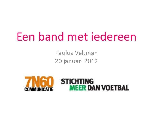 Een band met iedereen Paulus Veltman 20 januari 2012