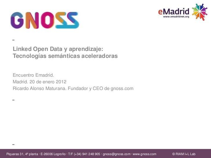 Linked Open Data y aprendizaje:    Tecnologías semánticas aceleradoras    Encuentro Emadrid.    Madrid. 20 de enero 2012  ...