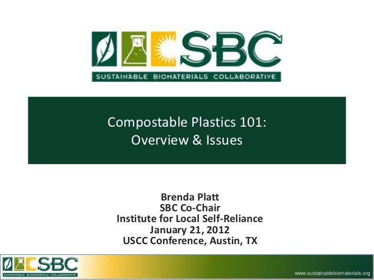 Compostable Plastics 101:   Overview & Issues           Brenda Platt           SBC Co-Chair Institute for Local Self-Relia...
