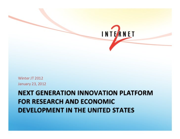 Winter	  JT	  2012	  January	  23,	  2012	  NEXT	  GENERATION	  INNOVATION	  PLATFORM	  FOR	  RESEARCH	  AND	  ECONOMIC	  ...
