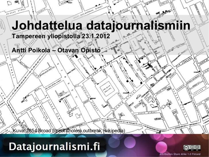 Johdattelua datajournalismiinTampereen yliopistolla 23.1.2012Antti Poikola – Otavan OpistoKuva: 1854 Broad Street cholera ...
