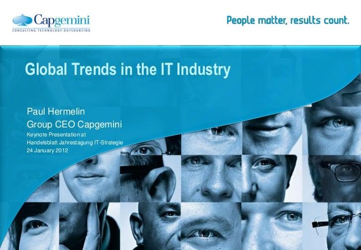 Global Trends in the IT IndustryPaul HermelinGroup CEO CapgeminiKeynote Presentation atHandelsblatt Jahrestagung IT-Strate...