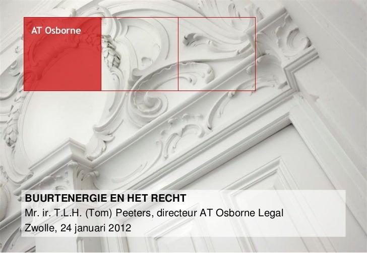 AT OsborneBUURTENERGIE EN HET RECHTMr. ir. T.L.H. (Tom) Peeters, directeur AT Osborne LegalZwolle, 24 januari 2012