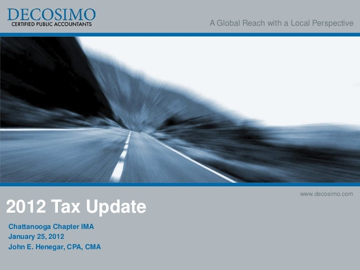 A Global Reach with a Local Perspective                                                    www.decosimo.com2012 Tax Update...