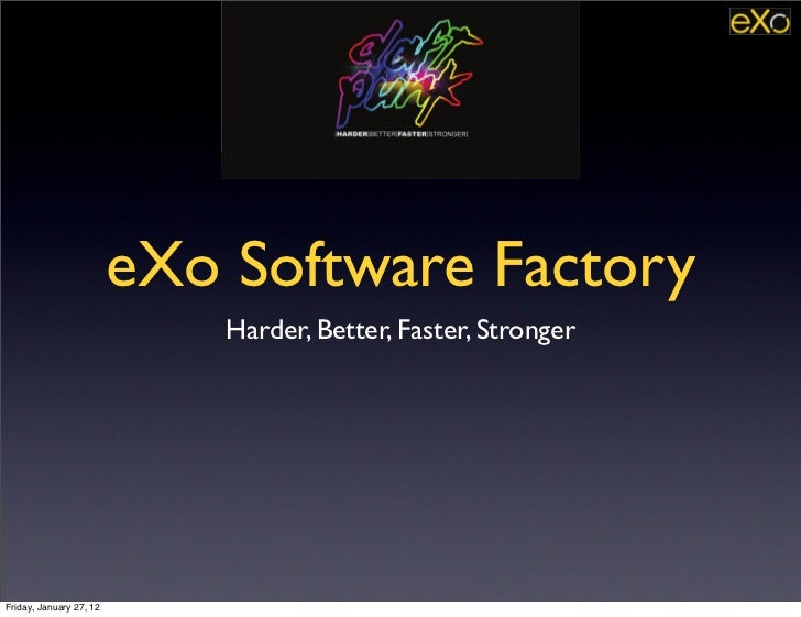 eXo Software Factory                             Harder, Better, Faster, StrongerFriday, January 27, 12