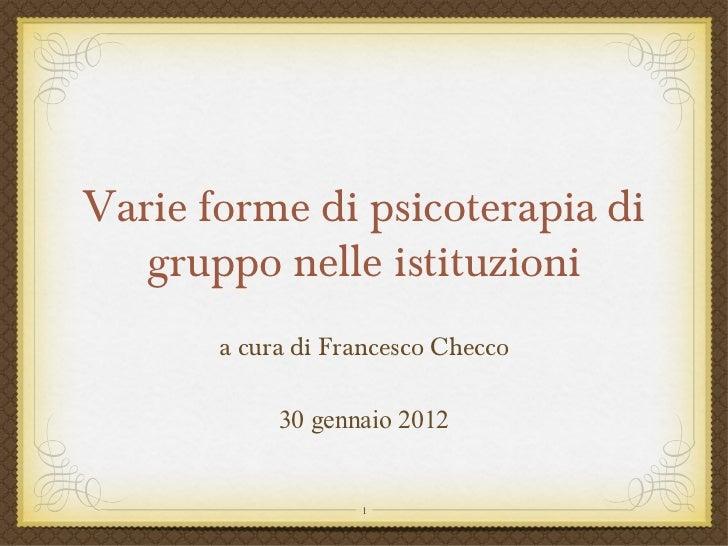 20120130 francesco checco_varie_forme_di_psicoterapia_di_gruppo_nelle_istituzioni2 slides