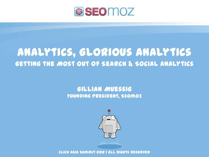 Analytics, Glorious AnalyticsGetting the Most Out of Search & Social Analytics                   Gillian Muessig          ...