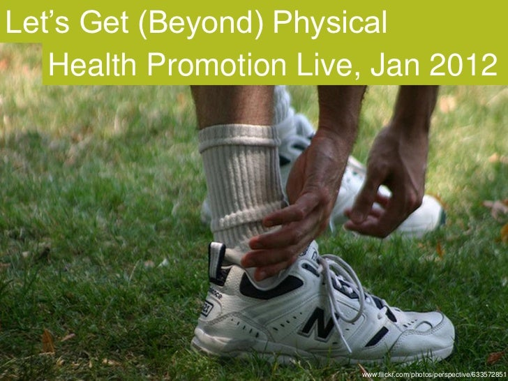 Let's Get (Beyond) Physical   Health Promotion Live, Jan 2012                        www.flickr.com/photos/perspective/633...