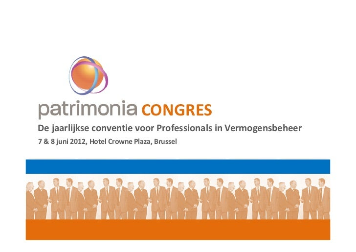 CONGRESDe jaarlijkse conventie voor Professionals in Vermogensbeheer7 & 8 juni 2012, Hotel Crowne Plaza, Brussel