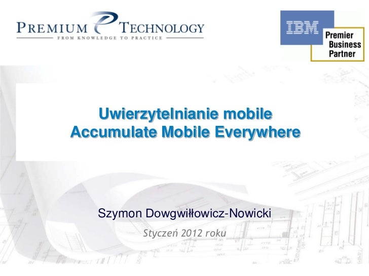 Rational Unified Process  Uwierzytelnianie mobile         in ActionAccumulate Mobile Everywhere   Szymon Dowgwiłłowicz-Now...