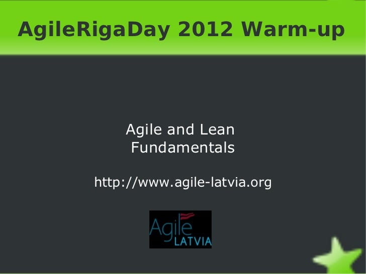 AgileRigaDay 2012 Warm-up Agile and Lean  Fundamentals http://www.agile-latvia.org