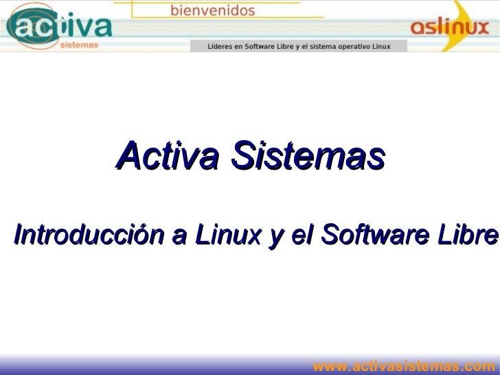 Activa SistemasIntroducción a Linux y el Software Libre                        www.activasistemas.com