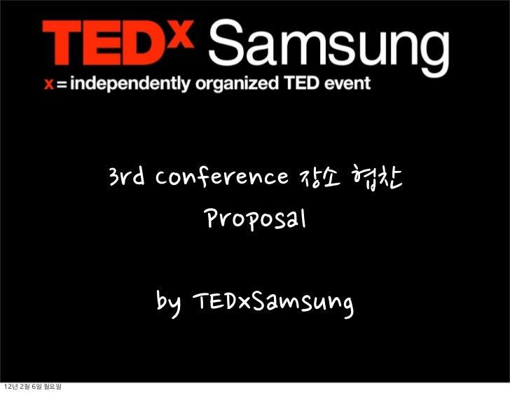 3rdConference장소협찬                                  Proposal                         byTEDxSamsung12년 2월 6일 월요일