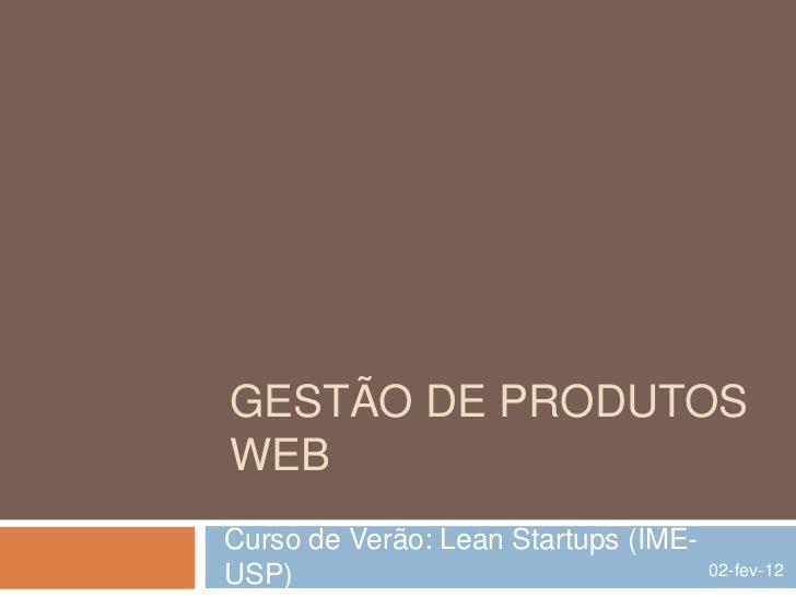 Gestao de Produtos Web - Curso Lean Startups - IME-USP - FEV/2012