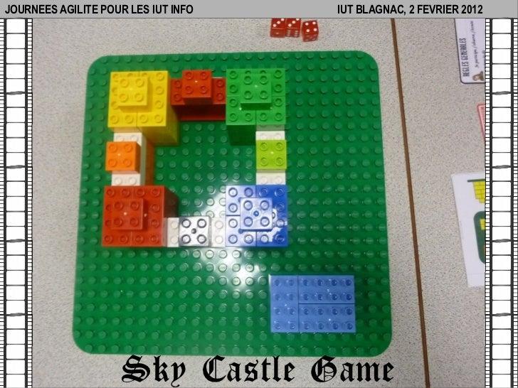 JOURNEES AGILITE POUR LES IUT INFO   IUT BLAGNAC, 2 FEVRIER 2012                     Sky Castle Game