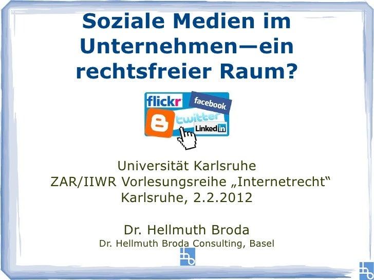 """Soziale Medien im   Unternehmen—ein   rechtsfreier Raum?        Universität KarlsruheZAR/IIWR Vorlesungsreihe """"Internetrec..."""