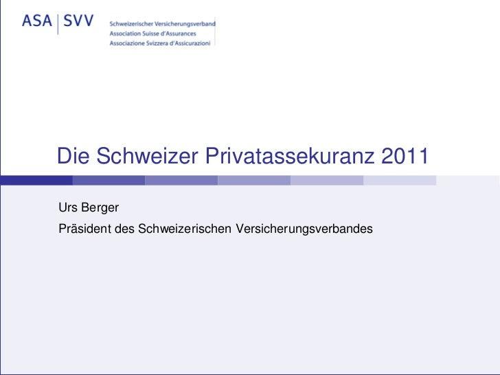 Die Schweizer Privatassekuranz 2011Urs BergerPräsident des Schweizerischen Versicherungsverbandes