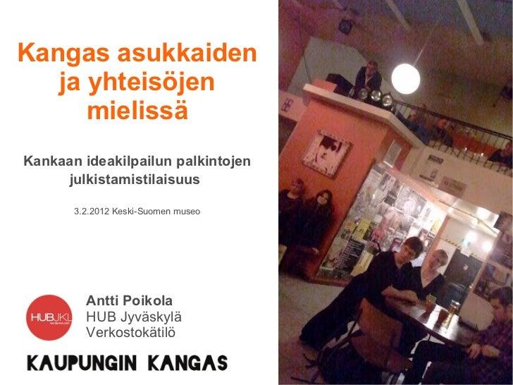 Kangas asukkaiden   ja yhteisöjen      mielissäKankaan ideakilpailun palkintojen     julkistamistilaisuus       3.2.2012 K...