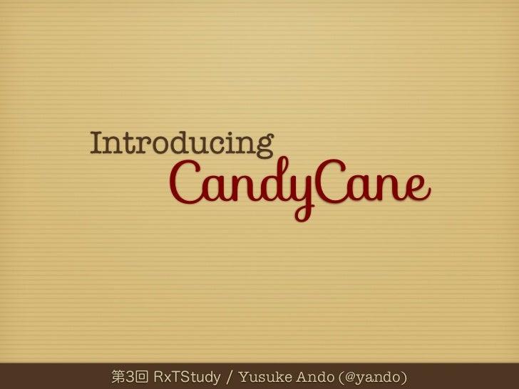 Introducing    CandyCane        Yusuke Ando (@yando)
