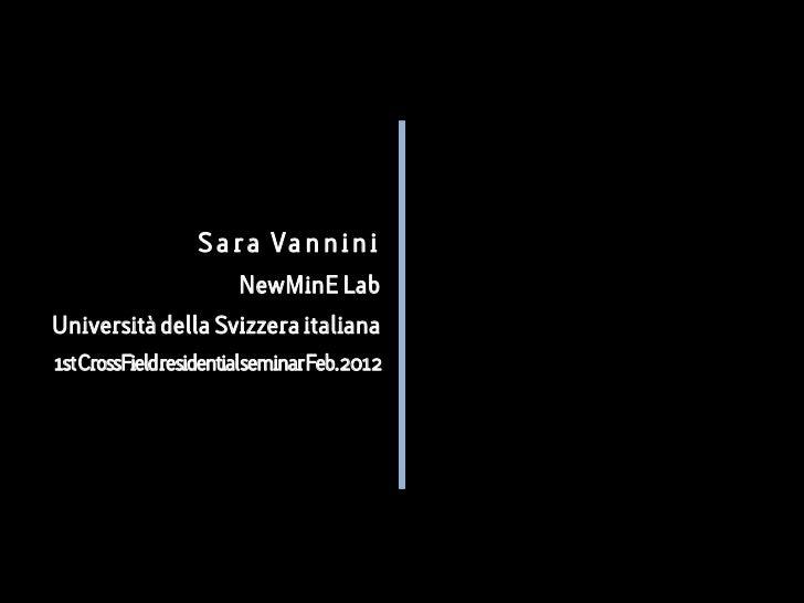 S a r a Va n n i n i                     NewMinE LabUniversità della Svizzera italiana1stCrossFieldresidentialseminarFeb.2...