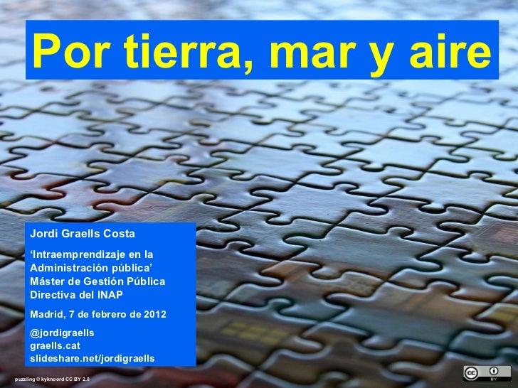 puzzling ©  kyknoord  CC BY 2.0 Por tierra, mar y aire Jordi Graells Costa ' Intraemprendizaje en la Administración públic...