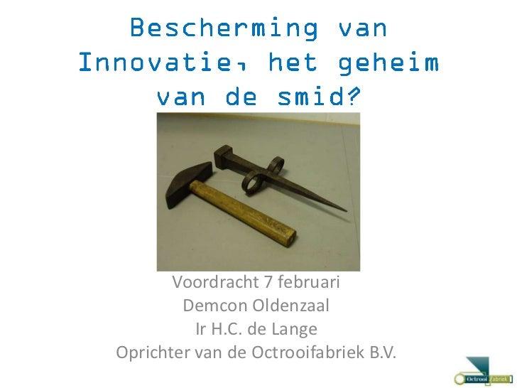 Voordracht 7 februari        Demcon Oldenzaal          Ir H.C. de LangeOprichter van de Octrooifabriek B.V.