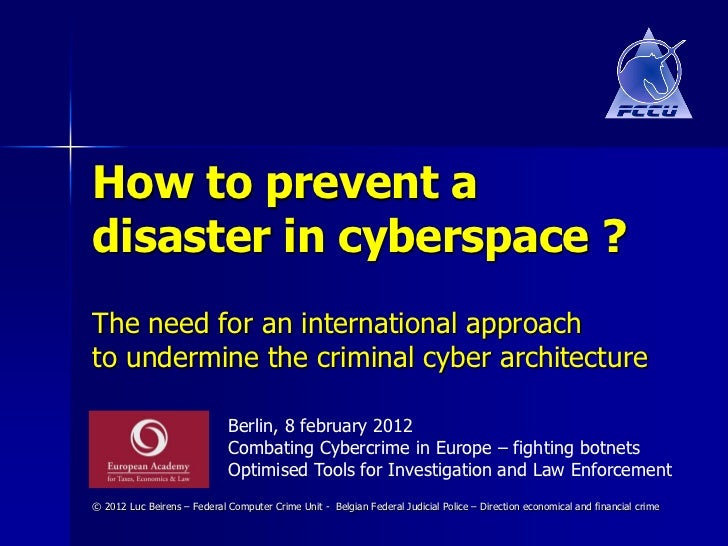 How to prevent adisaster in cyberspace ?The need for an international approachto undermine the criminal cyber architecture...
