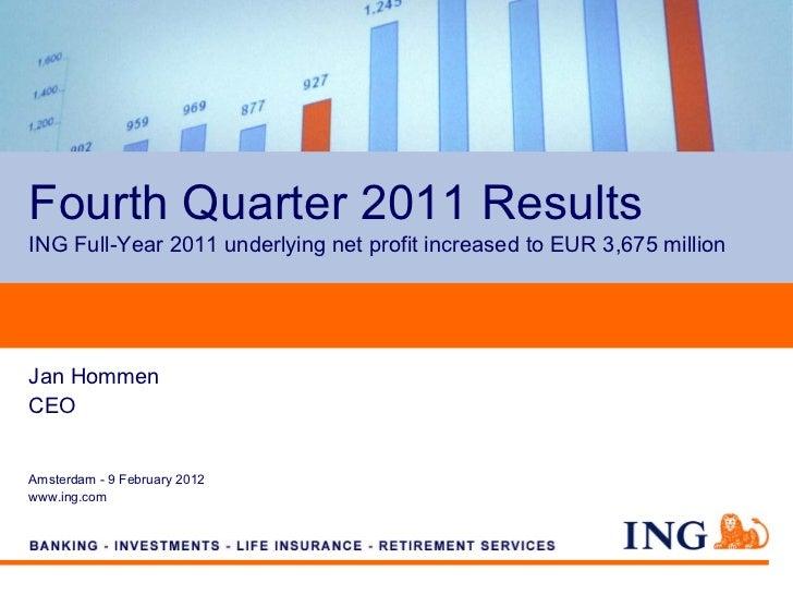Fourth Quarter 2011 ResultsING Full-Year 2011 underlying net profit increased to EUR 3,675 millionJan HommenCEOAmsterdam -...