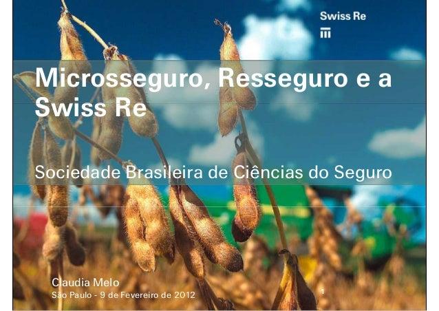 Microsseguro, Resseguro e a Swiss Re Sociedade Brasileira de Ciências do Seguro Microsseguro, Resseguro e a Swiss Re Socie...