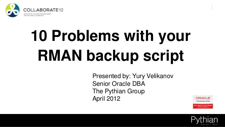 Michael S. Abbey 110 Problems with your RMAN backup script        Presented by: Yury Velikanov        Senior Oracle DBA   ...