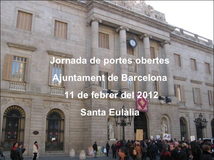 Jornada de portes obertesAjuntament de Barcelona  11 de febrer del 2012      Santa Eulàlia