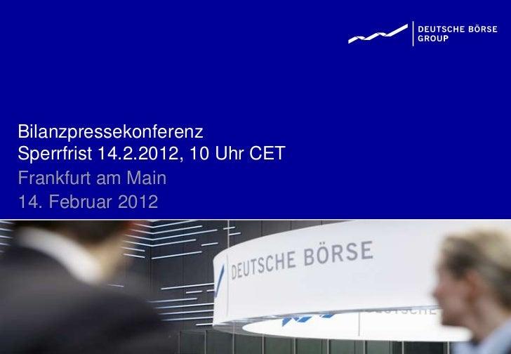 BilanzpressekonferenzSperrfrist 14.2.2012, 10 Uhr CETFrankfurt am Main14. Februar 2012